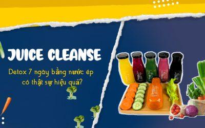 nuoc-ep- Juice Cleanse - Detox 7 Ngày Bằng Nước Ép Có Thật Sự Hiệu Quả?